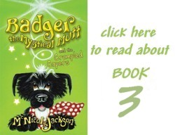 Read about book 3: Badger the Mystical Mutt and the Crumpled Capers