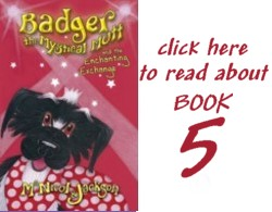 Read about book 5: Badger the Mystical Mutt and the Enchanting Exchange