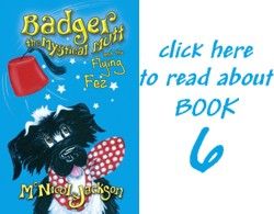 Read about book 6: Badger the Mystical Mutt and the Flying Fez